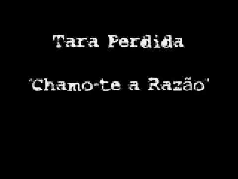 Tara Perdida - Chamo-te A Razao