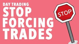Day Trading STOP FORCING TRADES!