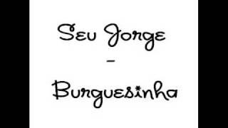 Seu Jorge Burguesinha