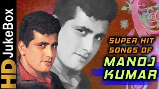 Superhit Songs of Manoj Kumar | Evergreen Old Hindi Songs | Classic Collection