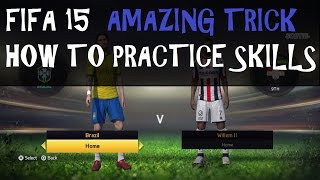 FIFA 15 - HOW TO PRACTICE SKILLMOVES - AMAZING TRICK