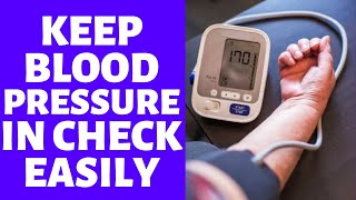 Keep Your Blood Pressure, Hypertension In Check - How To Lower Blood Pressure Quickly At Home