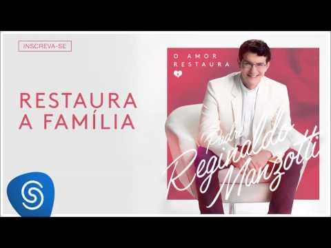 Padre Reginaldo Manzotti - Restaura a Família (O Amor Restaura) [Áudio Oficial]