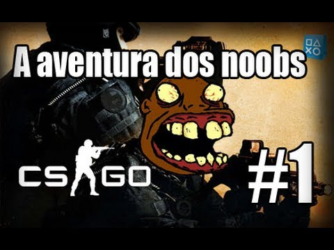 A aventura dos Noobs - CS: Global Offensive