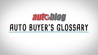 Autoblog's Definitive Auto Buyer's Glossary | Terms You Should Know