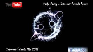 House & Electro 2012 Mix 59 Internet Friends Mix ( Knife Party Special Mix )
