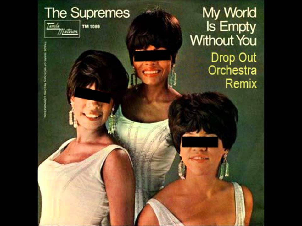 Dianna Ross Amp The Supremes My World Is Empty Without You Drop Out Orchestra Remix YouTube