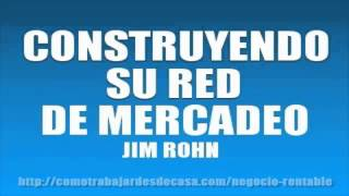 CONSTRUYENDO SU RED DE MERCADEO - JIM ROHN