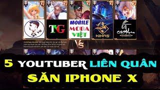 5 Youtuber liên quân Moba Việt + Kinas + Đệ Tứ + Gcaothu và Trải nghiệm game Hội tụ săn Iphone X