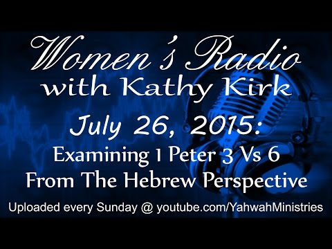 Women's Radio - Examining 1 Peter 3 Vs 6 From The Hebrew Perspective
