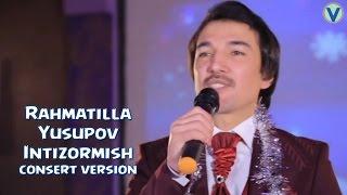 Rahmatilla Yusupov - Intizormish | Рахматилла Юсупов - Интизормиш (consert version) 2017