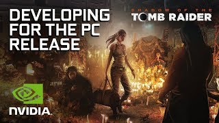 Developing Shadow of the Tomb Raider for PC