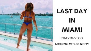 MIAMI TRAVEL VLOG  LAST DAY IN MIAMI   MISSING OUR FLIGHT!?