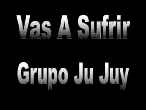 Vas A Sufrir - Grupo Ju Juy