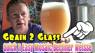 Grain to Glass - Easy Mosaic Hopped Berliner Weisse + Recipe