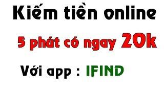 Kiếm tiền online với ứng dụng iFind - 5 phút có ngay 20k