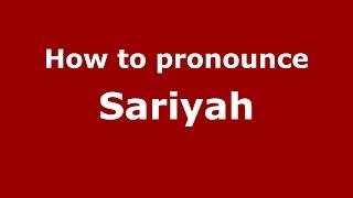 How to pronounce Sariyah (American English/US)  - PronounceNames.com