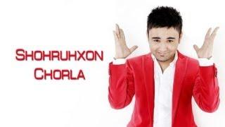 Shohruhxon - Chorla