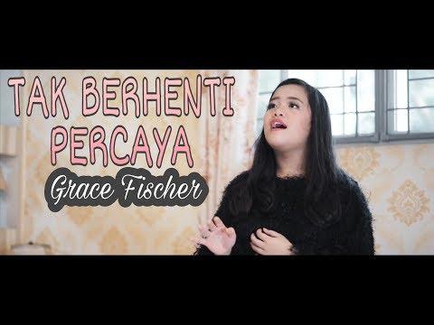 Download  TAK BERHENTI PERCAYA  - GRACE FISCHER Gratis, download lagu terbaru
