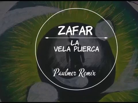 Zafar- La Vela Puerca (Paulmer Remix)