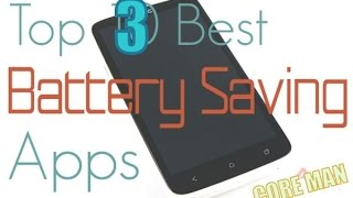 Top 3 Battery Saving Apps for Android *(MUST NEED)