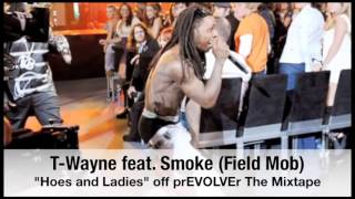 T Wayne feat  Smoke Field Mob  Hoes & Ladies  from the forthcoming prEVOLVEr The Mixtape