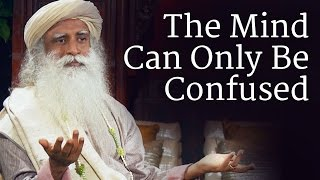 The Mind Can Only Be Confused Sadhguru