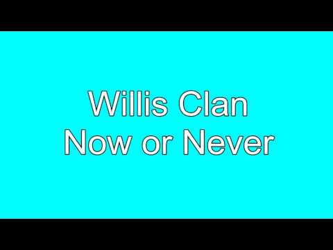 The Willis Clan - Now Or Never