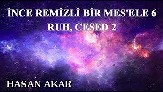Hasan Akar - İnce Remizli Bir Mes'ele 6 - Ruh, Cesed 2 (Hususi)