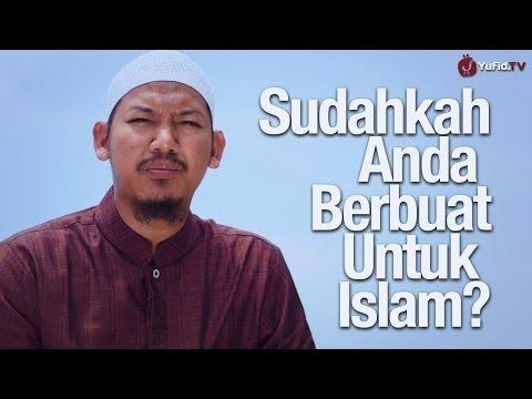 Motivasi Islami: Sudahkah Anda Berbuat Untuk Islam? - Ustadz Abu Ubaidah Yusuf As-Sidawi