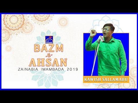 KAWISH SALLAMAHU | Mehfil -e- Bazm -e- Ahsan | Zainabia Imambada | 1440 Hijri 2019