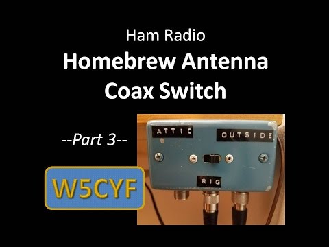 Ham Radio—Homebrew Antenna/Coax Switch: Part 3