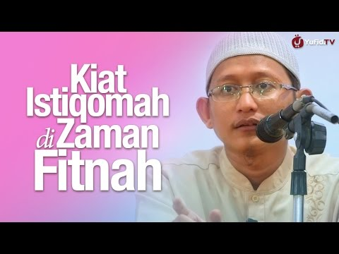 Pengajian Islam: Kiat Istiqomah Di Zaman Fitnah - Ustadz Abu Yahya Badrusalam, Lc.
