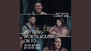 Anything Worth Holding On To