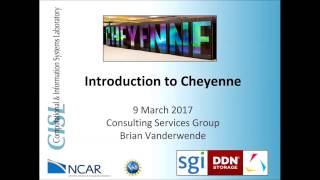 Introduction to Cheyenne Supercomputer - March 2017