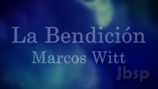 La Bendicion // Marcos Witt (Letra/Lyrics)