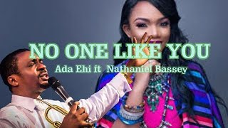 NO ONE LIKE YOU - ADA  EHI  FT NATHANIEL BASSEY WITH  LYRICS