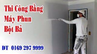Thi Công Bằng Máy Phun Bột Trét ,Bả Hotline 0392979999