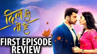 Dil Hi To Hai :  18th June FULL EPISODE   FIRST EPISODE REVIEW