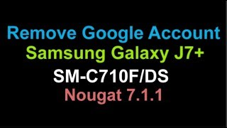 Bypass Remove FRP Goolge Account Samsung Galaxy C7 2017 C7100 J7+ C710F/DS