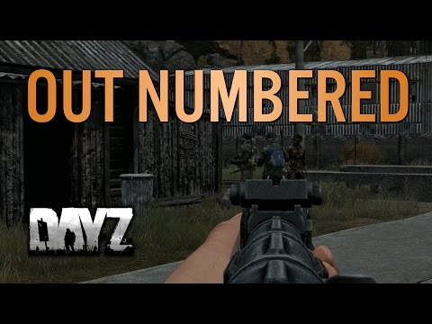OUT NUMBERED! - DayZ Standalone