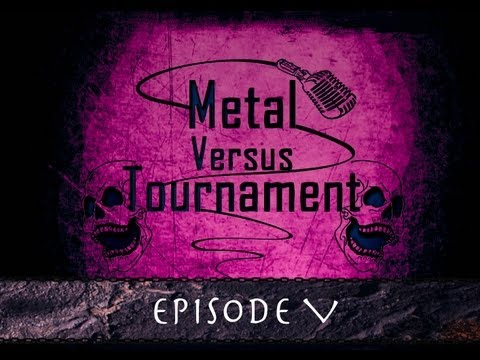 Metal Versus Tournament : Episode 5 (pilote)