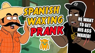 Spanish Waxing Prank