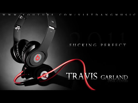 Travis Garland - Fucking Perfect (DOWNLOAD+LYRICS)