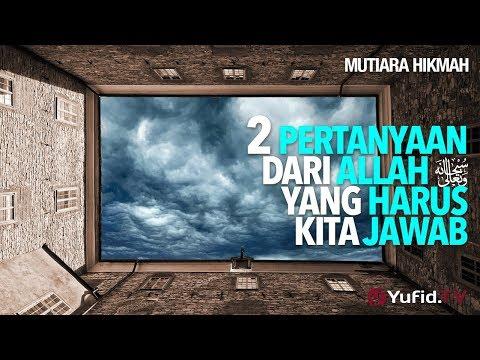 2 Pertanyaan Dari Allah Yang Harus Kita Jawab - Ustad DR Sofyan Fuad Baswedan, MA.
