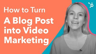 How to Turn a Blog Post Into Video Marketing