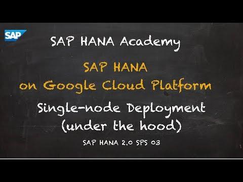SAP HANA Academy - SAP HANA on Google Cloud Platform: Deployment (Under the Hood) [2.0 SPS 03]