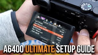 01. Sony a6400 - ULTIMATE SETUP GUIDE for PHOTO, VIDEO, & VLOGGING - TIMECODES + FAQs