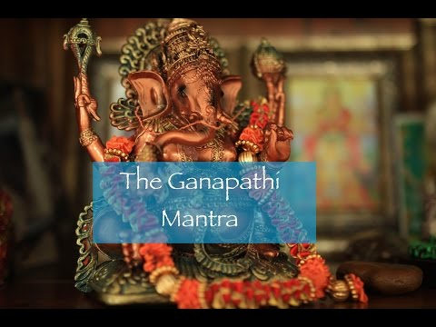 How to Chant the Ganapathi or Ganesha Mantra