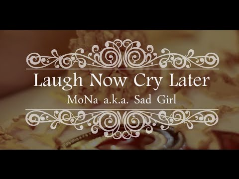 "【OFFICIAL】MoNa a.k.a. Sad Girl ""Laugh Now Later"" Music Video"